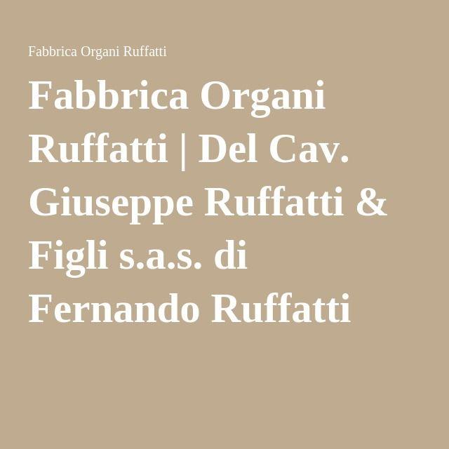 Fabbrica Organi Ruffatti | Del Cav. Giuseppe Ruffatti & Figli s.a.s. di Fernando Ruffatti