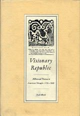 Visionary Republic: Millennial Themes in American Thought, 1756-1800 ~ Ruth Bloch ~ Cambridge University Press ~ 1985