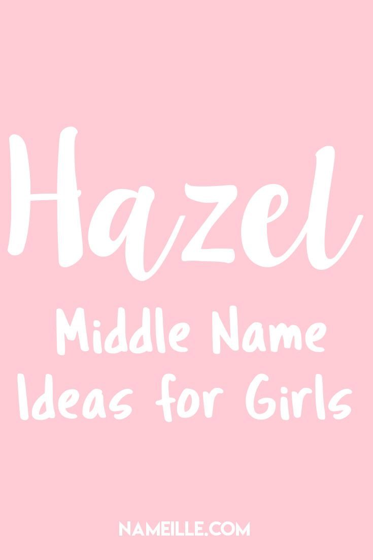 Hazel I Middle Name Ideas For Girls Nameille