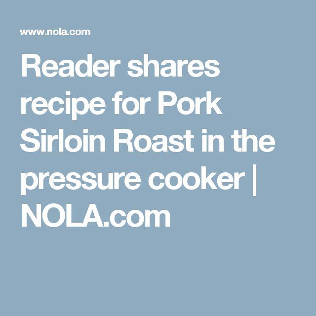 Reader shares recipe for Pork Sirloin Roast in the pressure cooker | NOLA.com