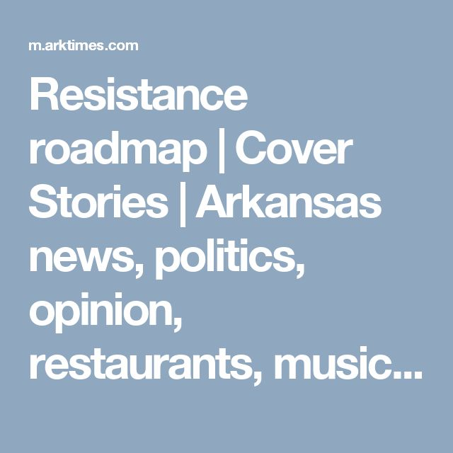Resistance roadmap | Cover Stories | Arkansas news, politics, opinion, restaurants, music, movies and art