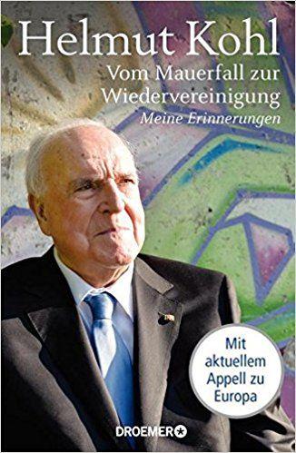 Helmut Kohl: Vom Mauerfall zur Wiedervereinigung: Meine Erinnerungen