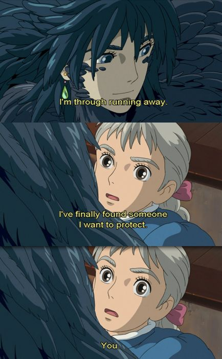 Howl's Moving Castle- favorite lines in the whole movie...  When he says this, you can hear my heart explode from the sweetness!