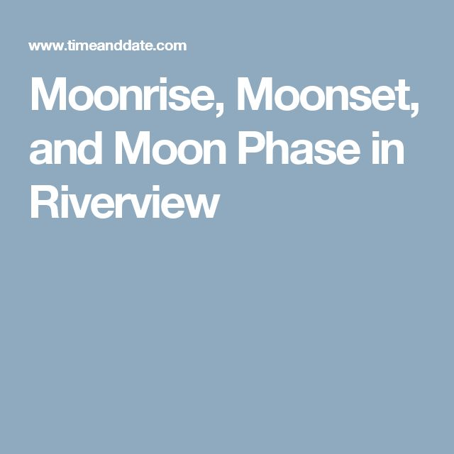Moonrise, Moonset, and Moon Phase in Riverview