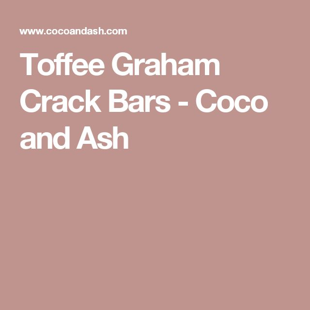 Toffee Graham Crack Bars - Coco and Ash