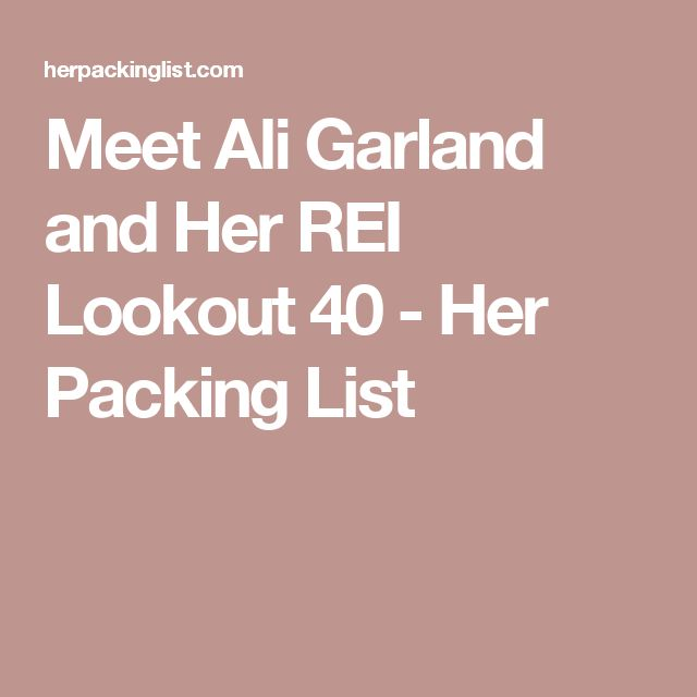 Meet Ali Garland and Her REI Lookout 40 - Her Packing List