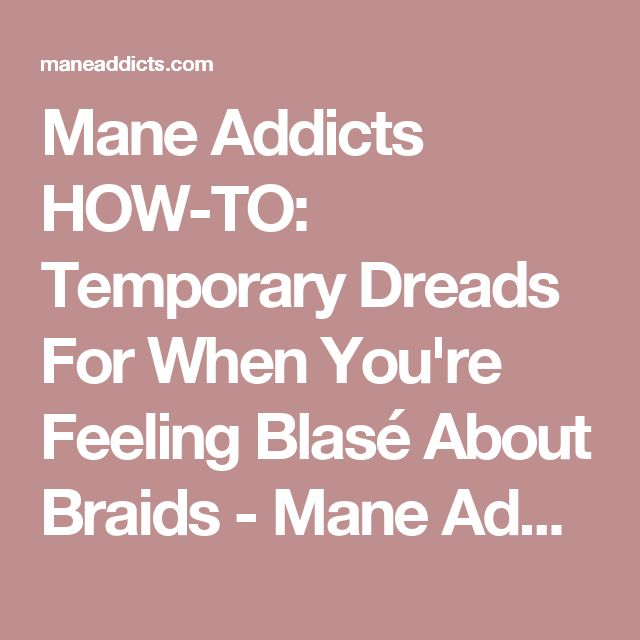 Mane Addicts HOW-TO: Temporary Dreads For When You're Feeling Blasé About Braids - Mane Addicts