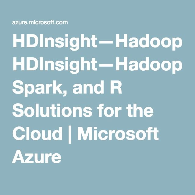 HDInsight—Hadoop, Spark, and R Solutions for the Cloud | Microsoft Azure