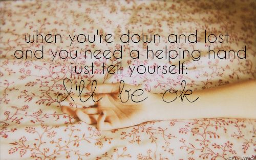 I'll Be OK ~ When you're down and lost and you need a helping hand, just tell yourself: I'll be OK. Requested by: hopealwa...