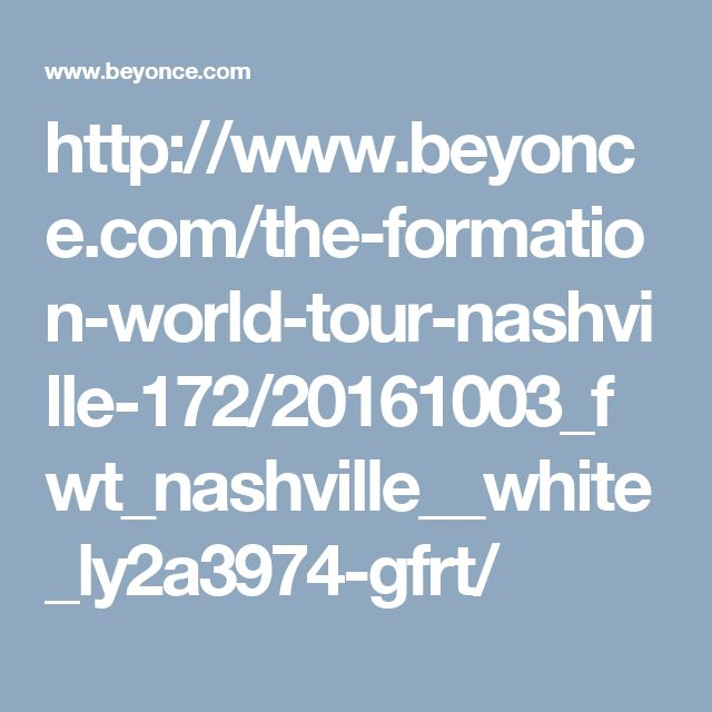 http://www.beyonce.com/the-formation-world-tour-nashville-172/20161003_fwt_nashville__white_ly2a3974-gfrt/