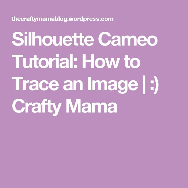 Silhouette Cameo Tutorial: How to Trace an Image | :) Crafty Mama
