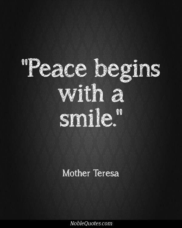Peace begins with a smile ~Mother Teresa | Inspirational ...