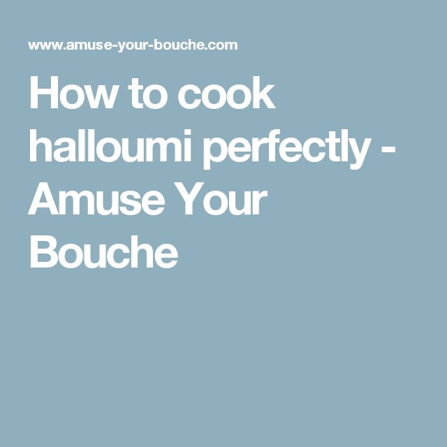 How to cook halloumi perfectly - Amuse Your Bouche