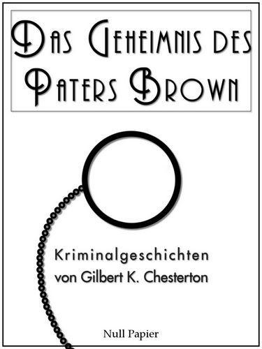 Gilbert K. Chesterton: Pater Brown: Das Geheimnis des Paters Brown - Und andere Kurzgeschichten