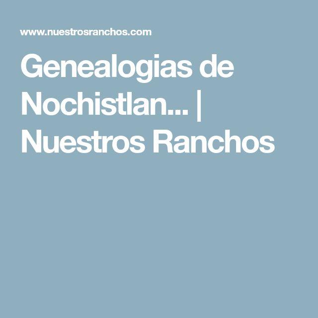 Genealogias de Nochistlan... | Nuestros Ranchos