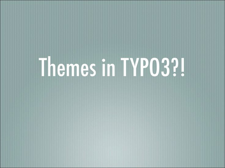 Themes in TYPO3?!