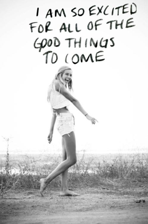 Great I Am So Excited For All Of The Good Things To Come #teen #quotes