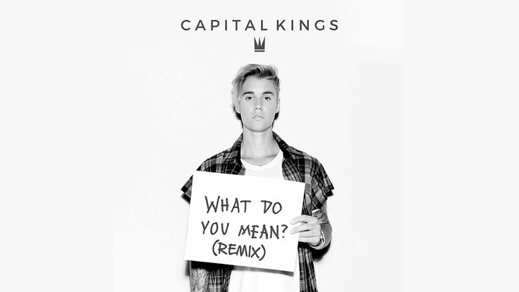 Justin Bieber - What Do You Mean (Capital Kings Remix)
