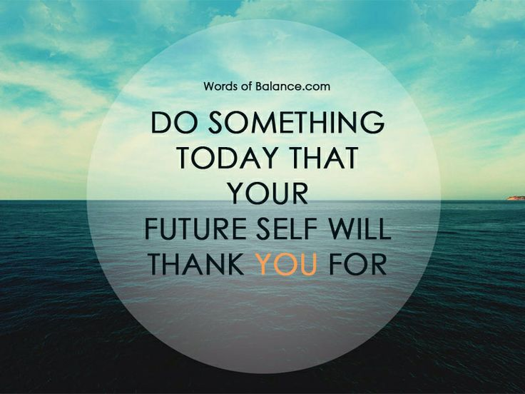 Superior Do Something Today That Your Future Self Will Thank You For. Quote