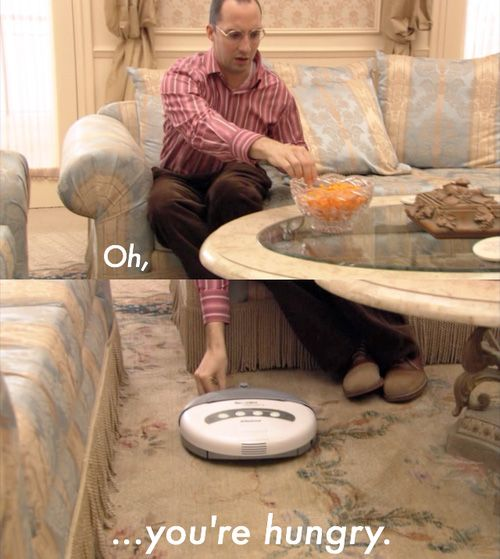 Arrested Development. Hahaha you know you're lonely when you feed your vacuum.