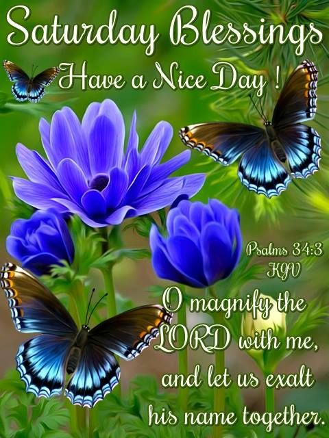 Saturday Blessings. Psalms 34:3 KJV Have a Nice Day!