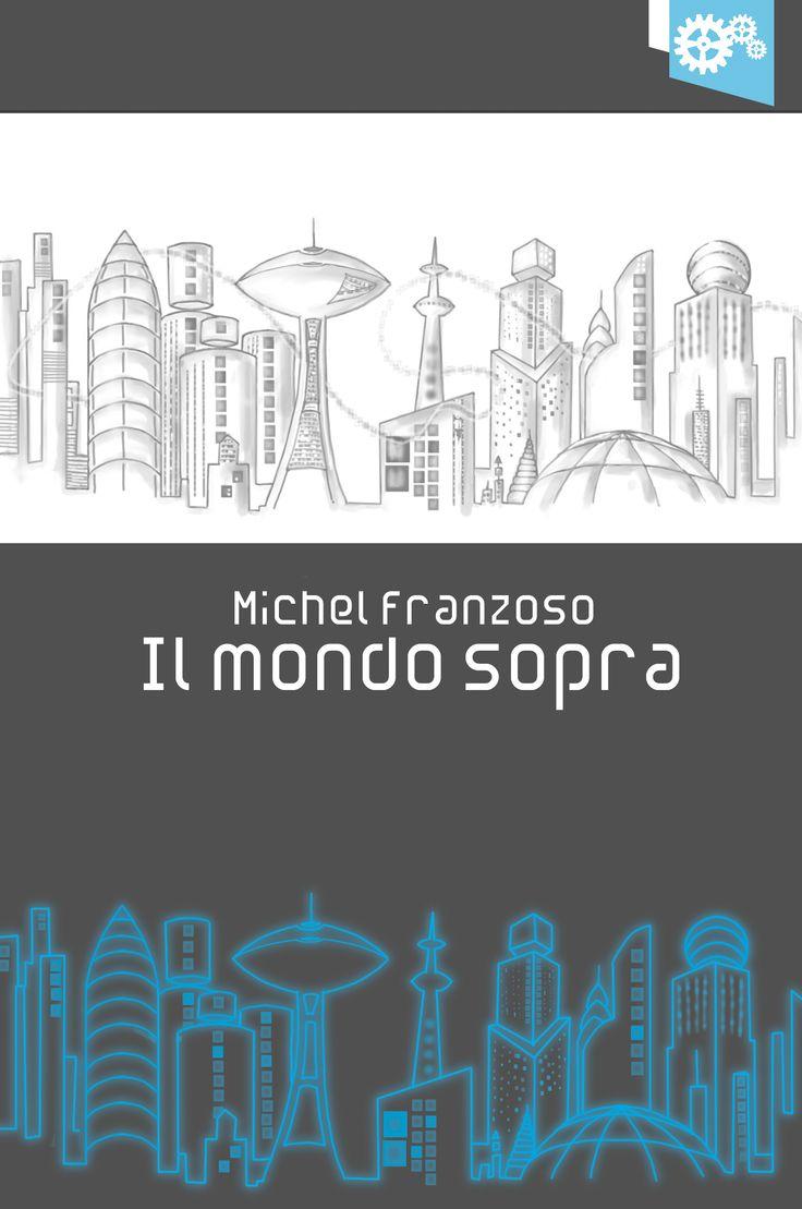 """""""Il mondo sopra"""" di Michel Franzoso"""