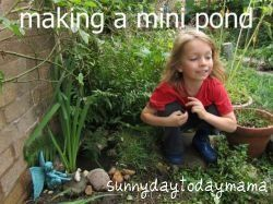 Making a mini pond http://sunnydaytodaymama.blogspot.co.uk/2011/08/making-mini-pond-in-our-garden.html