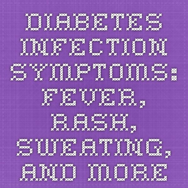 Diabetes Infection Symptoms: Fever, Rash, Sweating, and More