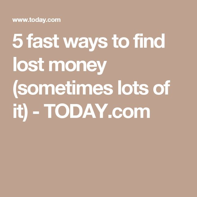 5 fast ways to find lost money (sometimes lots of it) - TODAY.com