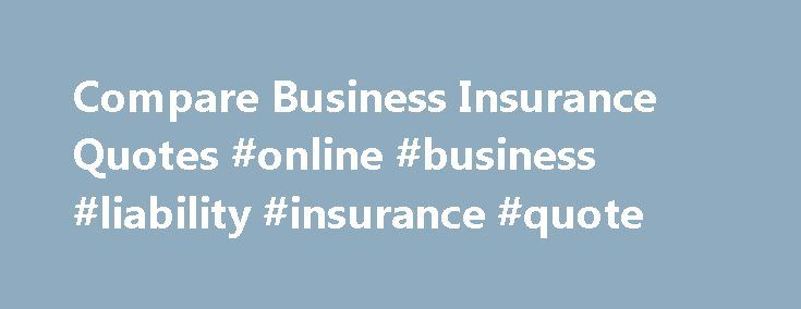 Compare Business Insurance Quotes #online #business #liability #insurance #quote http://south-sudan.remmont.com/compare-business-insurance-quotes-online-business-liability-insurance-quote/  # Business insurance Do you own your own small business? If so you re in good company. An estimated 99.3% of all private sector businesses in the UK are those like yours. Clearly, that makes for a massive contribution to the force and strength of the nation s economy. With so much at stake, it s important…