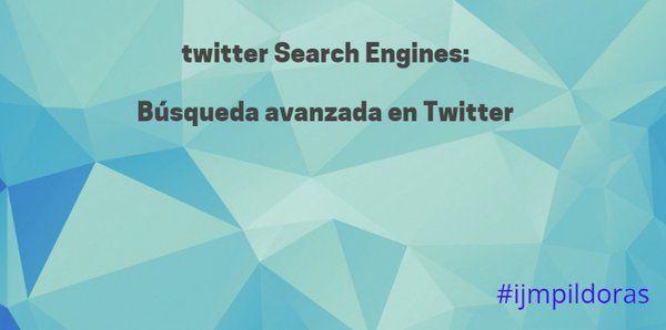 En Twitter pueden hacerse búsquedas avanzadas ... #ijmpildoras