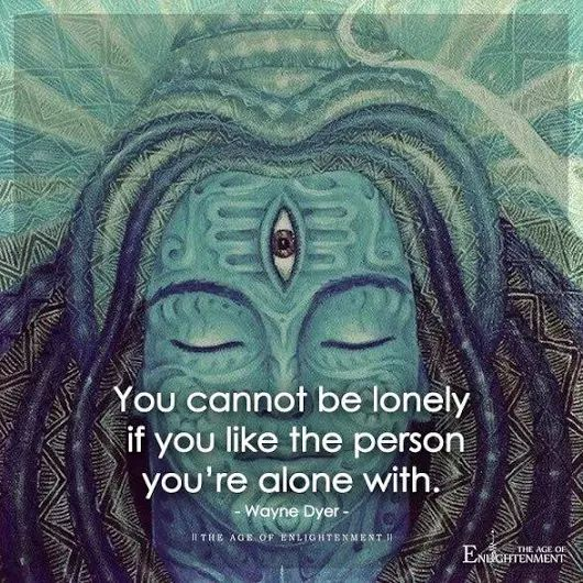 You can't be lonely if you like the person you're alone with.  Check: http://www.illulife.com/ for more!