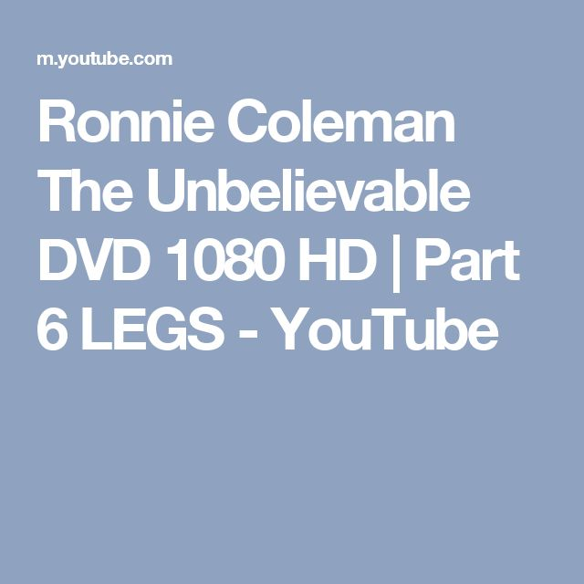 Ronnie Coleman The Unbelievable DVD 1080 HD | Part 6 LEGS - YouTube