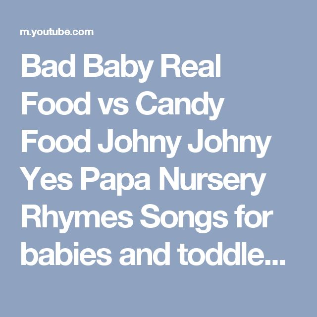 Bad Baby Real Food vs Candy Food Johny Johny Yes Papa Nursery Rhymes Songs for babies and toddlers - YouTube