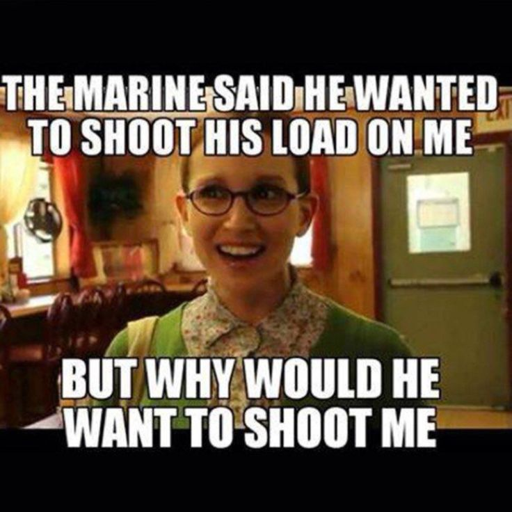 A #Marine said he wanted to #shoot his #load on me. But why would he want to shoot me? #USMC #humor #greenwiener #sexual #innuendo #military #joke  #MarineCorps  #lust #neveradullmoment #climax #devildog #masturbation #leatherneck #sperm #thefewtheproud #cum #naive