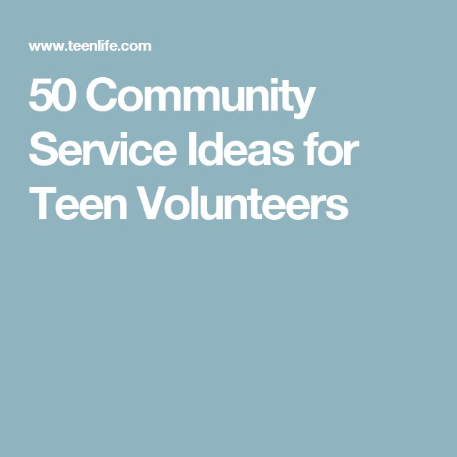 50 Community Service Ideas for Teen Volunteers                                                                                                                                                                                 More