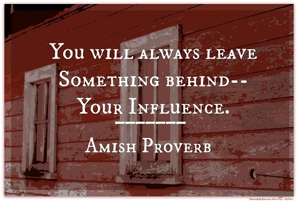 You Will Always Leave Something Behind. #influence #AmishProverb