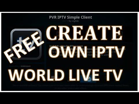 Create your own IPTV and update by yourself for Free World Live TV