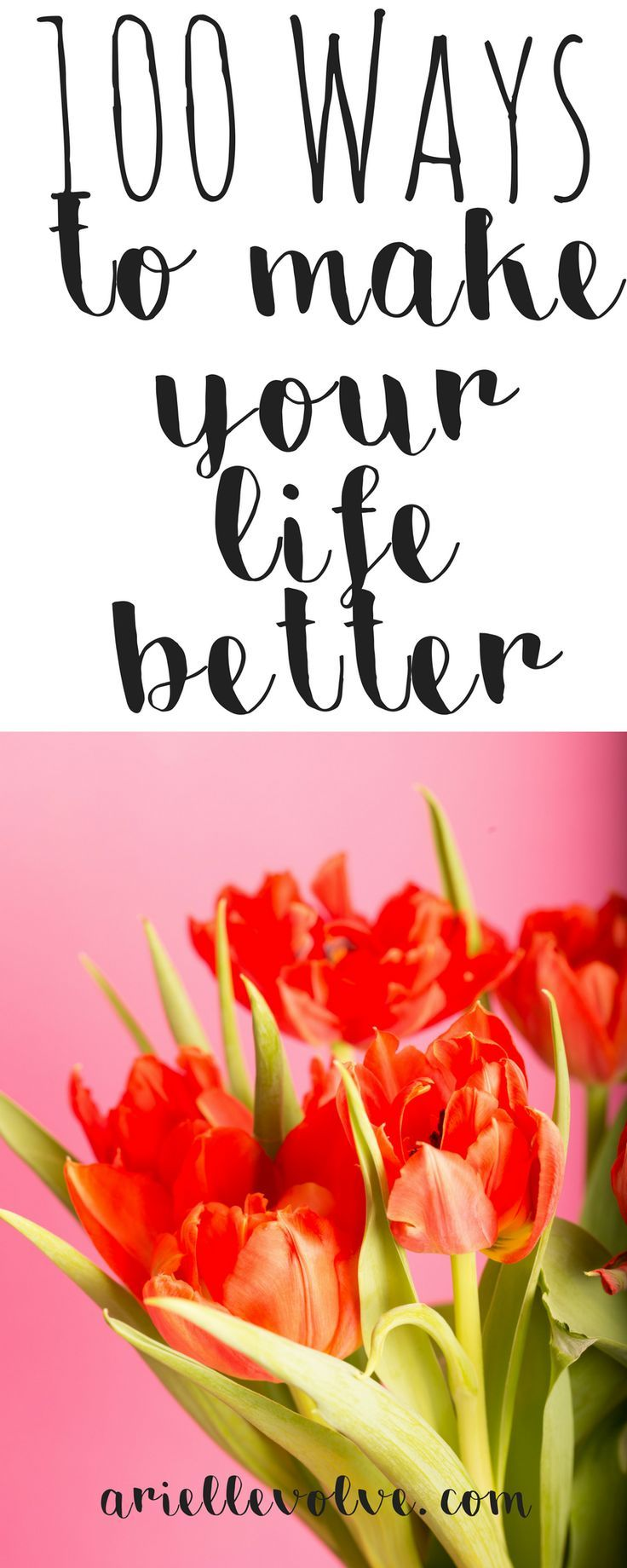 100 simple ways to improve and better your life each day, including self care, positivity, and kindness.