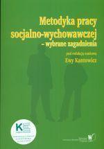 Metodyka pracy socjalno-wychowawczej - wybrane zagadnienia / pod red. nauk. Ewy Kantowicz