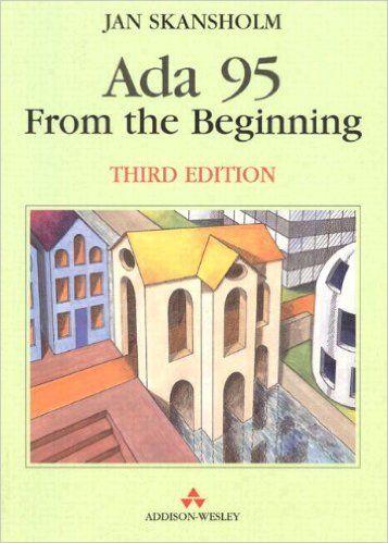Ada 95 From the Beginning (3rd Edition): J. Skansholm: 9780201403763: Books - Amazon.com