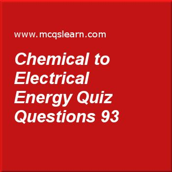 Learn quiz on chemical to electrical energy, O level chemistry quiz 93 to practice. Free chemistry MCQs questions and answers to learn chemical to electrical energy MCQs with answers. Practice MCQs to test knowledge on chemical to electrical energy, decanting and centrifuging, chemical symbols, electrolyte and non electrolyte worksheets.  Free chemical to electrical energy worksheet has multiple choice quiz questions as most reactive metal in given series is, answer key with choices as…