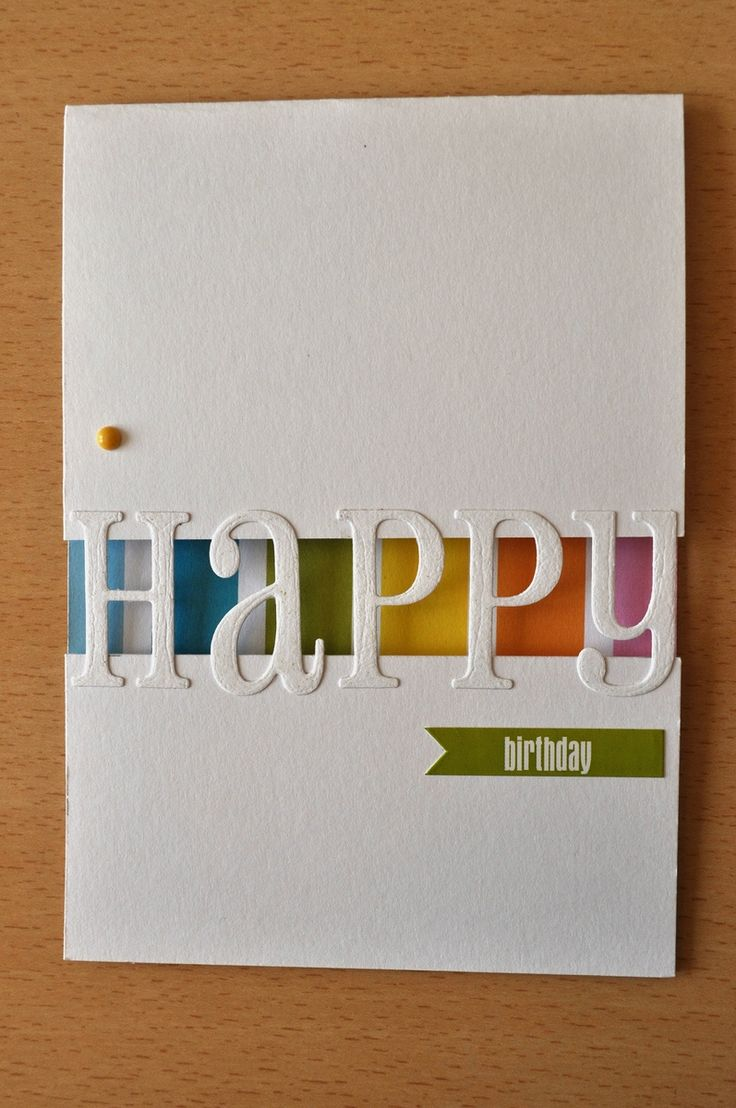 "Birthday—love the font... 2 halves of a card ""glued together"" by small die cut letters that spell HAPPY."
