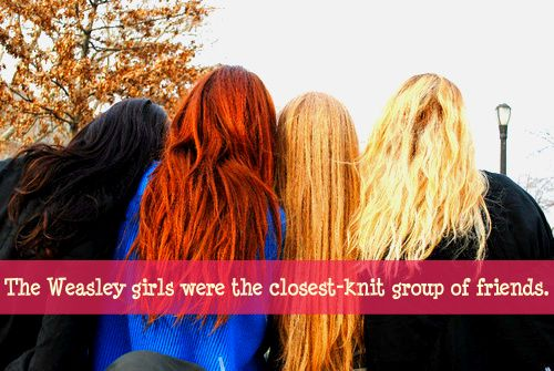 The Weasley girls were the closest-knit group of girls.