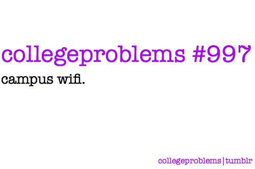College Problem #997: grrr, I think every campus' wifi sucks. BIG TIME