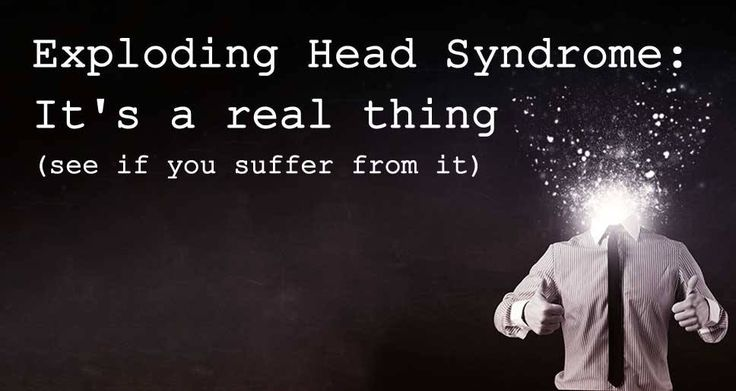 """When I first heard of """" Exploding Head Syndrome """", naturally I was immediately interested. But it has nothing to do with your head actually exploding."""