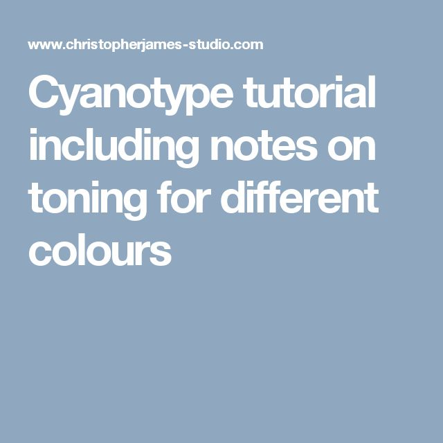 Cyanotype tutorial including notes on toning for different colours