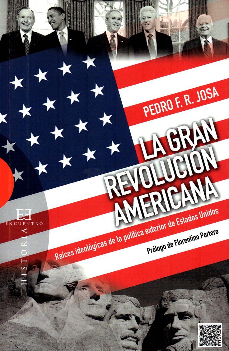 La gran revolución americana: raíces ideológicas de la política exterior de Estados Unidos/ Pedro F.R. Josa (Encuentro, 2015) / JZ 1469 J74