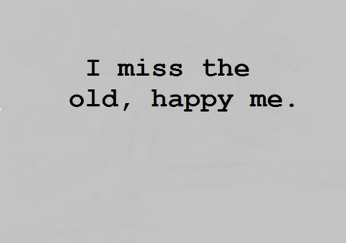 I miss the old happy me the one who would smile the brightest when I see you