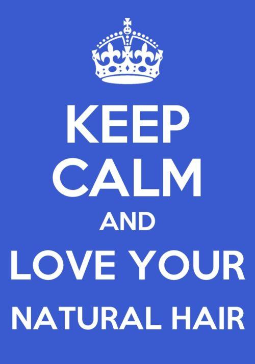 Keep calm & love your natural hair.